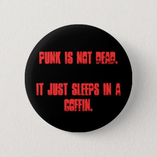 Punk is not dead.It just sleeps in a coffin. 2 Inch Round Button