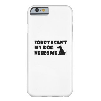 Puppy Dog Love Funny  can't my dog needs me Barely There iPhone 6 Case