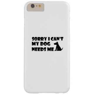 Puppy Dog Love Funny  can't my dog needs me Barely There iPhone 6 Plus Case