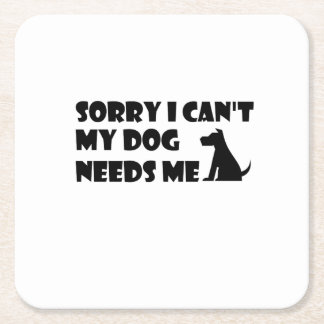 Puppy Dog Love Funny  can't my dog needs me Square Paper Coaster