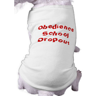 Puppy dog t-Shirt: Obedience School Dropout Shirt