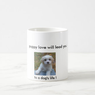 Puppy love will lead you ... to a dog's life! magic mug