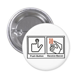 Push Button, Receive Bacon 1 Inch Round Button