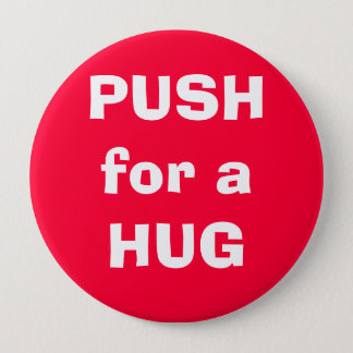 PUSH for a HUG 4 Inch Round Button