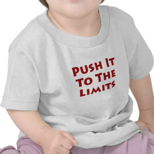 Push it to the limits t-shirt