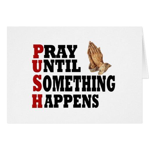 PUSH Pray Until Something Happens Greeting Cards