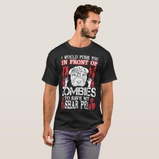 Push You In Front Of Zombies To Save My Shar Pei T-Shirt