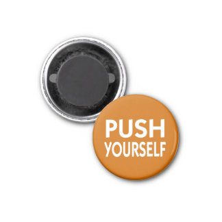 Push Yourself motivational slogan Magnet