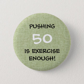 Pushing Your Age Is Exercise Enough - Humor 2 Inch Round Button