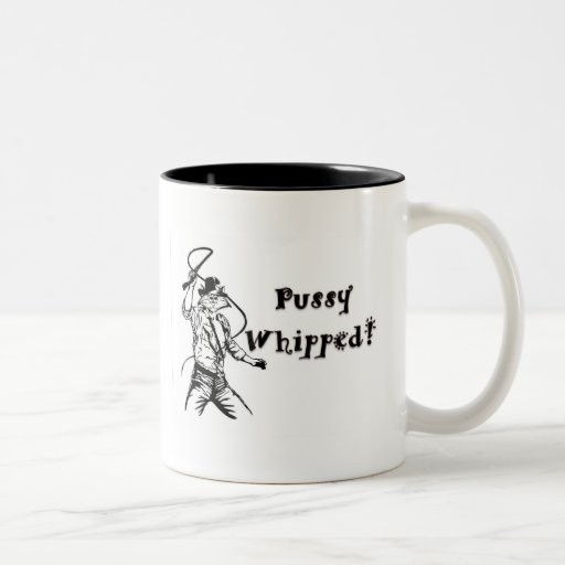 Pussy Whipped! Mugs