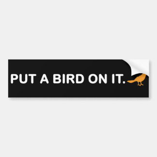 Put A Bird On It (Bumper Sticker) Bumper Sticker