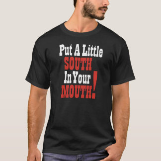 Put A Little South In Your Mouth T-Shirt