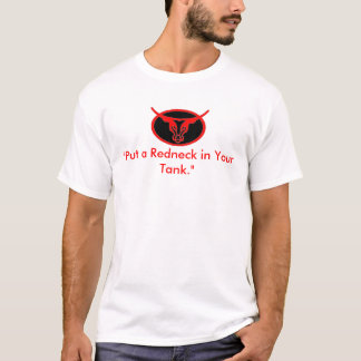 """""""Put a Redneck in Your Tank."""" T-Shirt"""