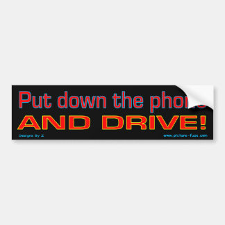 Put down the phone and drive bumper sticker