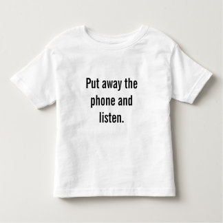 Put down the phone and listen. toddler t-shirt