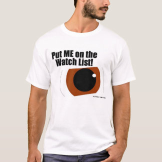 Put ME on the Watch List! T-Shirt