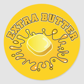 Put Some Extra Butter On It! Classic Round Sticker