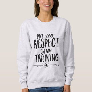 Put some respect! sweatshirt