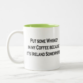 Put Some Whiskey In My Coffee It's Ireland 5 clock Two-Tone Coffee Mug