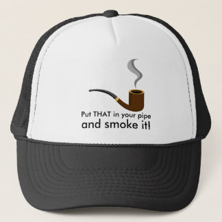 Put That in Your Pipe and Smoke It Trucker Hat