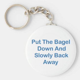 Put The Bagel Down And Slowly Back Away Keychain