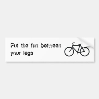 Put the fun between your legs bumper sticker