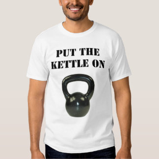 Put The Kettle On Shirt