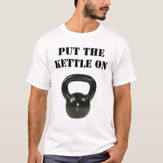 Put The Kettle On T-Shirt