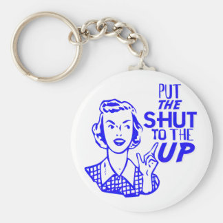 Put The Shut To The Up Keychain
