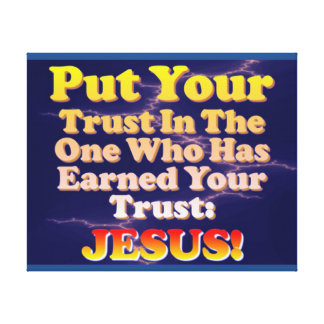 Put Your Trust In Jesus! He Has Earned It! Canvas Print