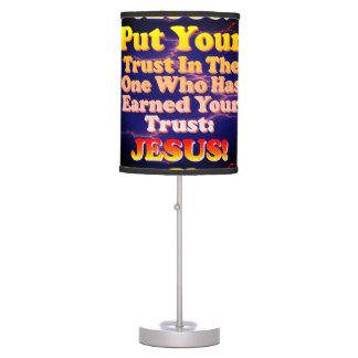 Put Your Trust In Jesus! He Has Earned It! Table Lamp