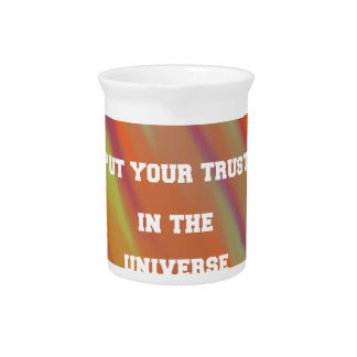 Put your trust in the universe pitcher