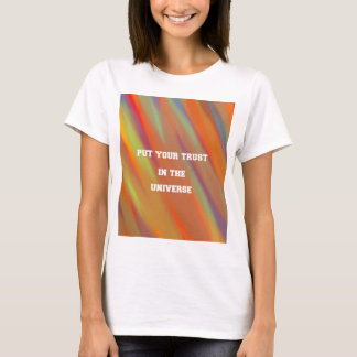 Put your trust in the universe T-Shirt
