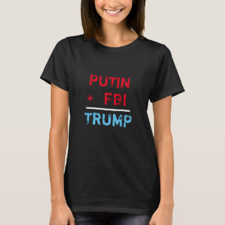 """Putin + FBI = Trump"" in red,white and blue T-Shirt"