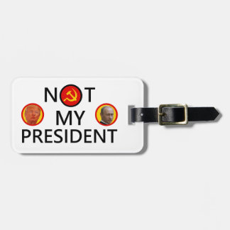 PUTIN IS NOT MY PRESIDENT LUGGAGE TAG
