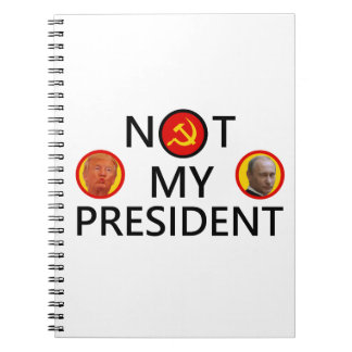 PUTIN IS NOT MY PRESIDENT NOTEBOOKS