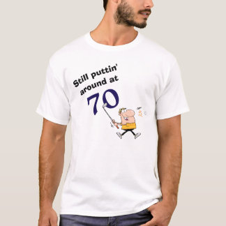 Puttin' Around 70 Golf T-Shirt