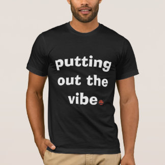 Putting out the vibe T-Shirt
