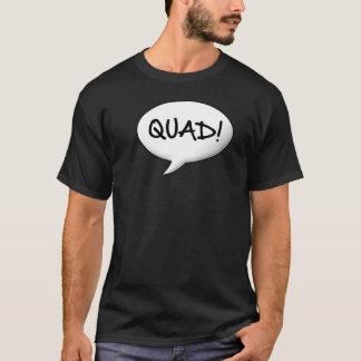 Quad! Speech bubble T-Shirt