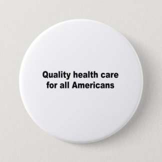Quality health care for all Americans 3 Inch Round Button