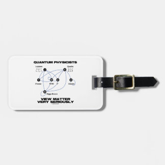 Quantum Physicists View Matter Very Seriously Luggage Tag