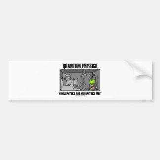 Quantum Physics Where Physics And Metaphysics Meet Bumper Sticker