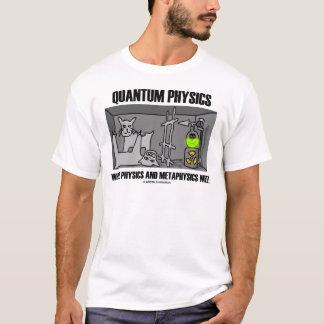 Quantum Physics Where Physics And Metaphysics Meet T-Shirt