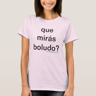 Que miras boludo? for women T-Shirt