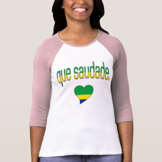 Que Saudade! Brazil Flag Colors T-Shirt