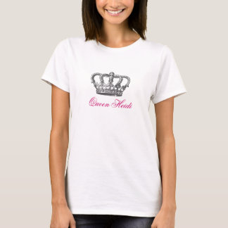 Queen Heidi with crown T-Shirt