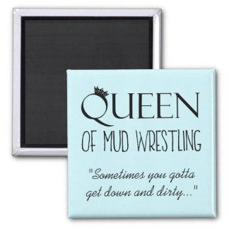 """QUEEN of Mud Wrestling"" Magnet"