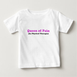 Queen of Pain aka Physical Therapist Baby T-Shirt