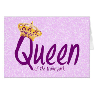 Queen of the Trailerpark Card