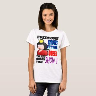 Queen Runs The Show T-Shirt